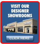 CLICK HERE VISIT OUR DESIGNER SHOWROOMS