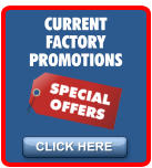 CLICK HERE CURRENT FACTORY PROMOTIONS
