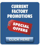 CURRENT FACTORY PROMOTIONS CLICK HERE